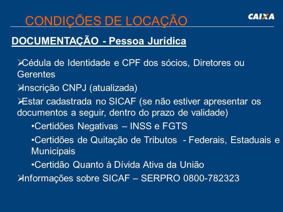 CONDIÇÕES DE LOCAÇÃO DOCUMENTAÇÃO - Pessoa Física Cédula de Identidade CPF Declaração de Dependentes para fins de IRPF Estar cadastrado no SICAF (se n