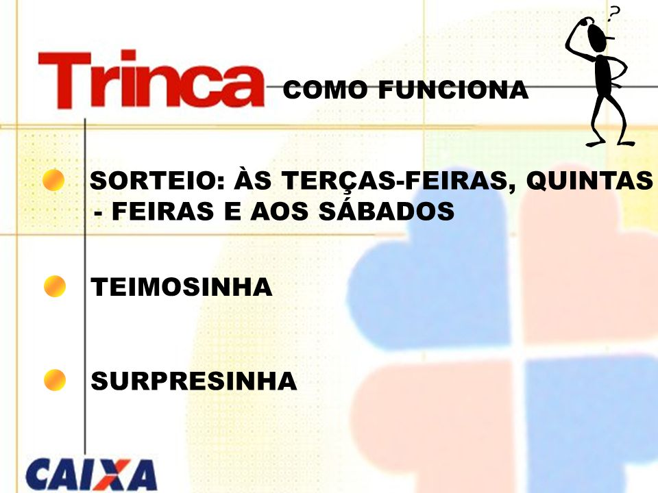 COMO FUNCIONA SORTEIO: ÀS TERÇAS-FEIRAS, QUINTAS - FEIRAS E AOS SÁBADOS TEIMOSINHA SURPRESINHA