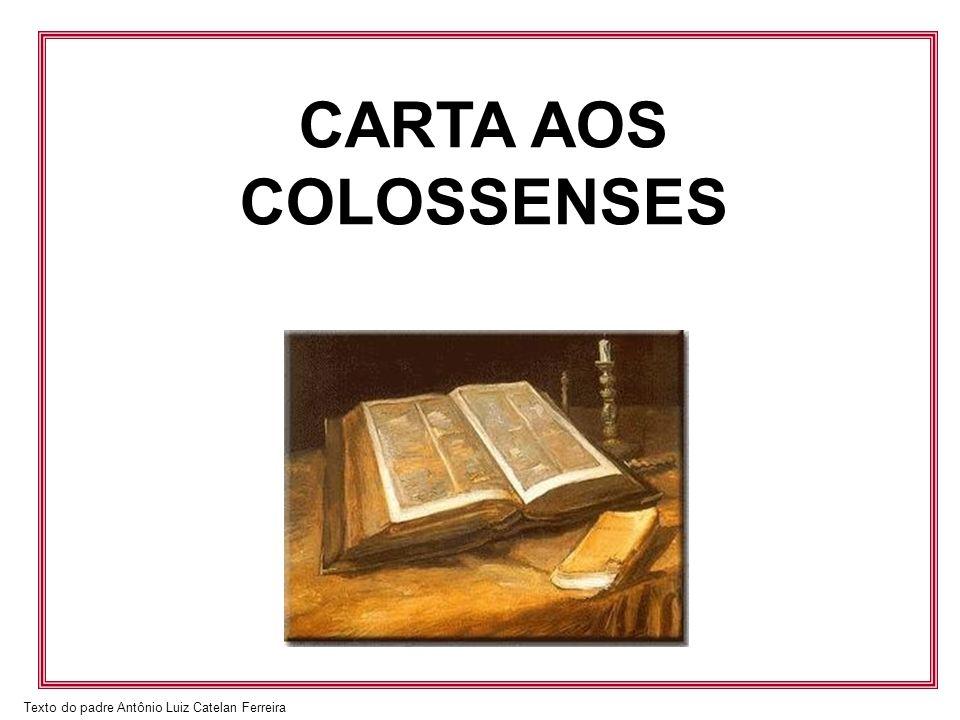 Texto do padre Antônio Luiz Catelan Ferreira CARTA AOS COLOSSENSES