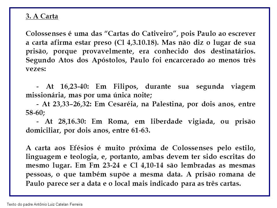 3. A Carta Colossenses é uma das Cartas do Cativeiro, pois Paulo ao escrever a carta afirma estar preso (Cl 4,3.10.18). Mas não diz o lugar de sua pri