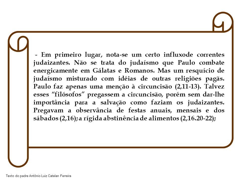 Texto do padre Antônio Luiz Catelan Ferreira - Em primeiro lugar, nota-se um certo influxode correntes judaizantes. Não se trata do judaísmo que Paulo