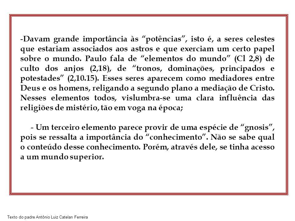 Texto do padre Antônio Luiz Catelan Ferreira - Davam grande importância às potências, isto é, a seres celestes que estariam associados aos astros e que exerciam um certo papel sobre o mundo.