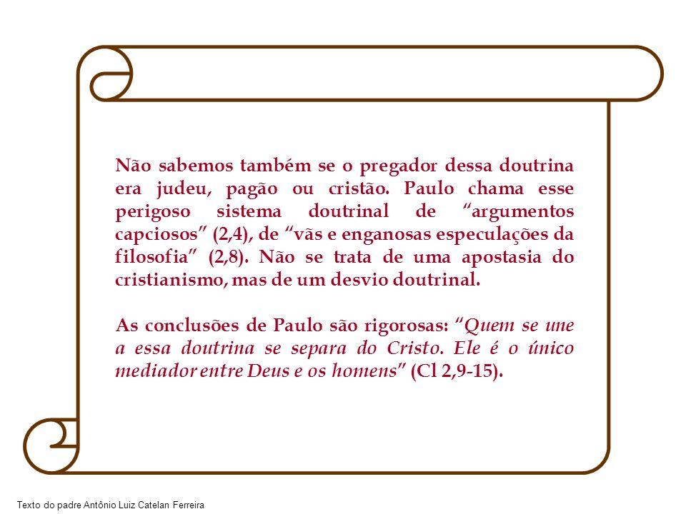 Texto do padre Antônio Luiz Catelan Ferreira Não sabemos também se o pregador dessa doutrina era judeu, pagão ou cristão. Paulo chama esse perigoso si