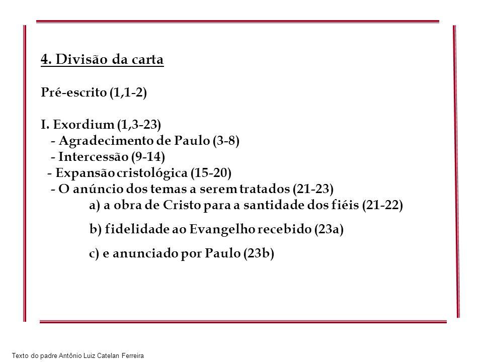Texto do padre Antônio Luiz Catelan Ferreira 4. Divisão da carta Pré-escrito (1,1-2) I. Exordium (1,3-23) - Agradecimento de Paulo (3-8) - Intercessão