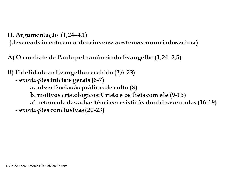 Texto do padre Antônio Luiz Catelan Ferreira II. Argumentação (1,24–4,1) (desenvolvimento em ordem inversa aos temas anunciados acima) A) O combate de
