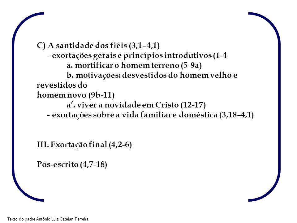 Texto do padre Antônio Luiz Catelan Ferreira C) A santidade dos fiéis (3,1–4,1) - exortações gerais e princípios introdutivos (1-4 a. mortificar o hom