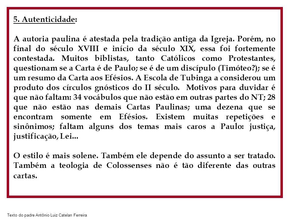 Texto do padre Antônio Luiz Catelan Ferreira 5. Autenticidade: A autoria paulina é atestada pela tradição antiga da Igreja. Porém, no final do século