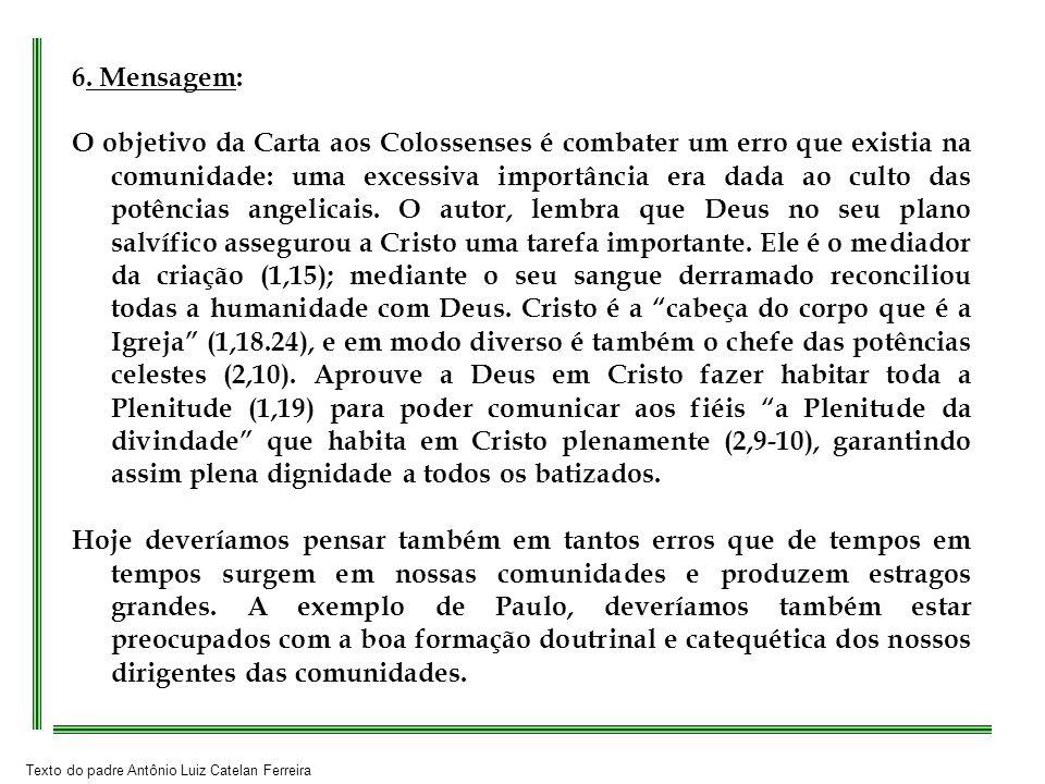Texto do padre Antônio Luiz Catelan Ferreira 6. Mensagem: O objetivo da Carta aos Colossenses é combater um erro que existia na comunidade: uma excess