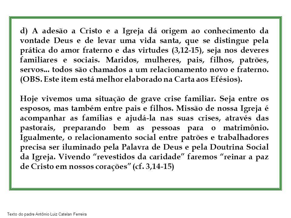 Texto do padre Antônio Luiz Catelan Ferreira d) A adesão a Cristo e a Igreja dá origem ao conhecimento da vontade Deus e de levar uma vida santa, que