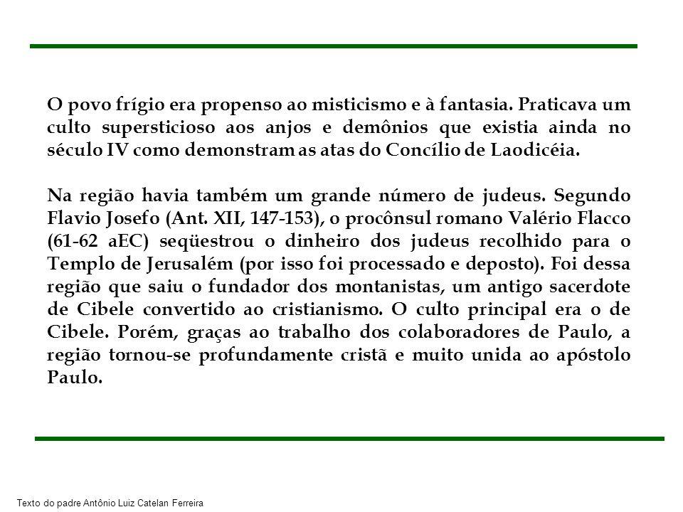 Texto do padre Antônio Luiz Catelan Ferreira O povo frígio era propenso ao misticismo e à fantasia. Praticava um culto supersticioso aos anjos e demôn