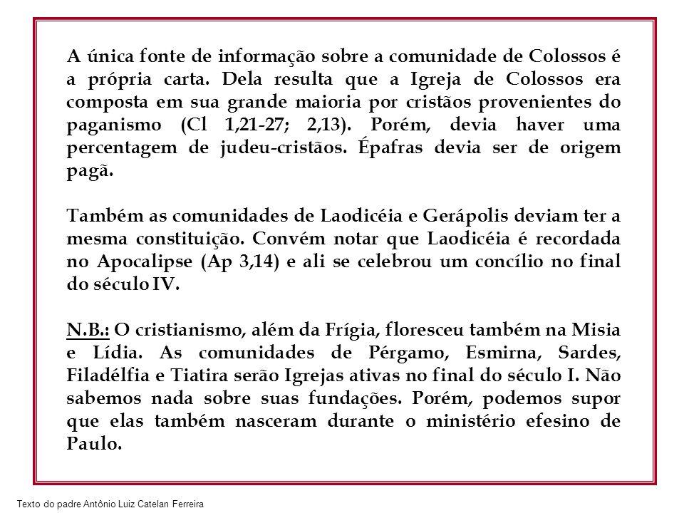 Texto do padre Antônio Luiz Catelan Ferreira A única fonte de informação sobre a comunidade de Colossos é a própria carta. Dela resulta que a Igreja d