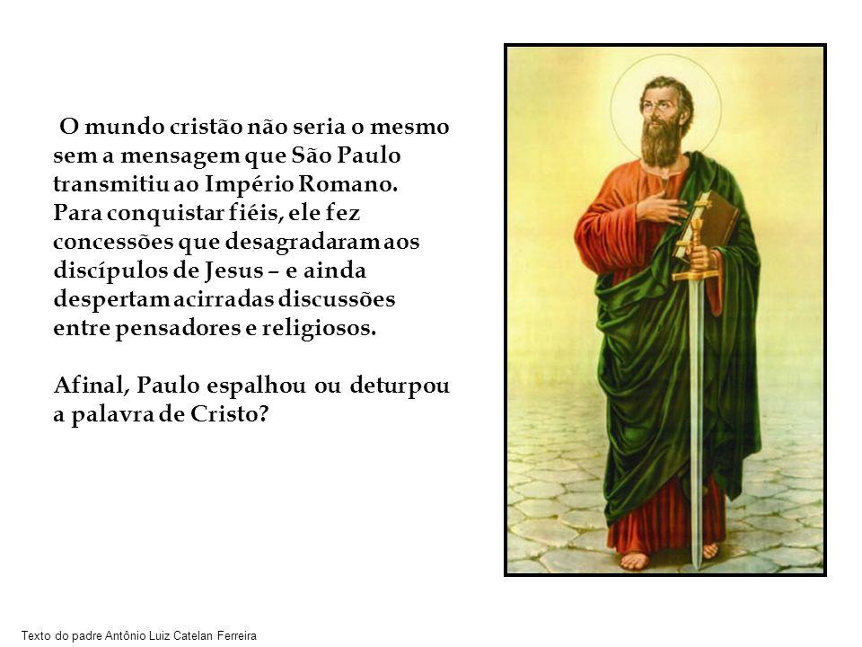 Texto do padre Antônio Luiz Catelan Ferreira O mundo cristão não seria o mesmo sem a mensagem que São Paulo transmitiu ao Império Romano. Para conquis