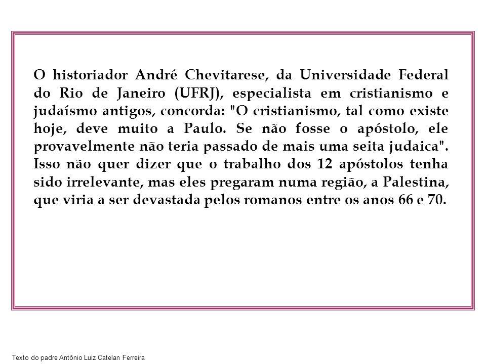 Texto do padre Antônio Luiz Catelan Ferreira O historiador André Chevitarese, da Universidade Federal do Rio de Janeiro (UFRJ), especialista em cristi