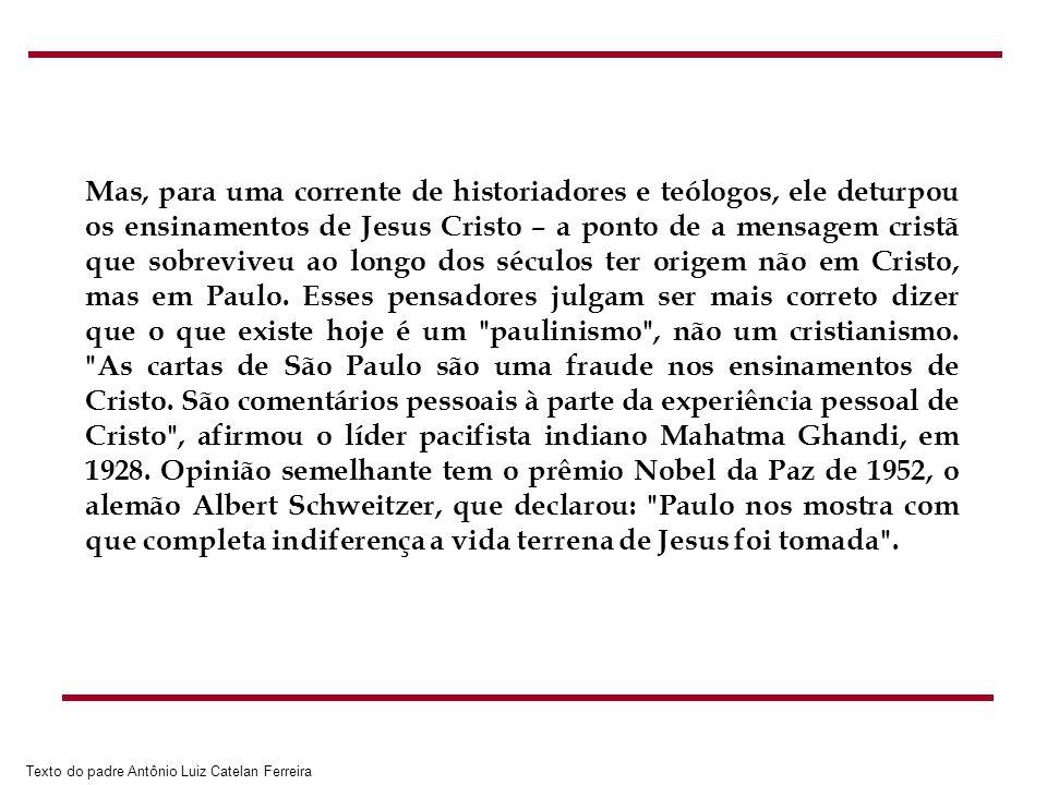 Texto do padre Antônio Luiz Catelan Ferreira Mas, para uma corrente de historiadores e teólogos, ele deturpou os ensinamentos de Jesus Cristo – a pont