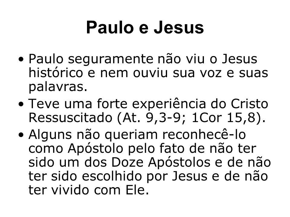 Paulo seguramente não viu o Jesus histórico e nem ouviu sua voz e suas palavras. Teve uma forte experiência do Cristo Ressuscitado (At. 9,3-9; 1Cor 15