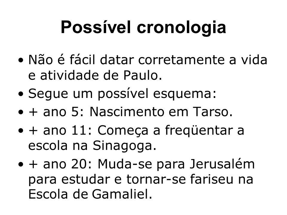 Não é fácil datar corretamente a vida e atividade de Paulo. Segue um possível esquema: + ano 5: Nascimento em Tarso. + ano 11: Começa a freqüentar a e