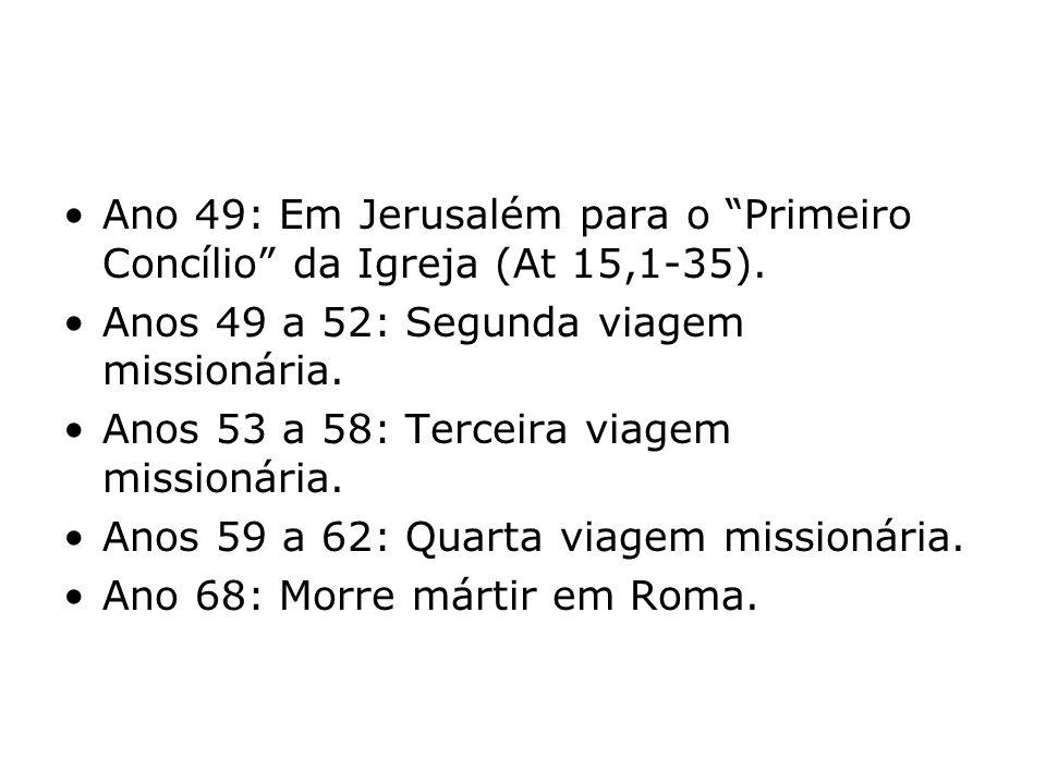 Ano 49: Em Jerusalém para o Primeiro Concílio da Igreja (At 15,1-35). Anos 49 a 52: Segunda viagem missionária. Anos 53 a 58: Terceira viagem missioná