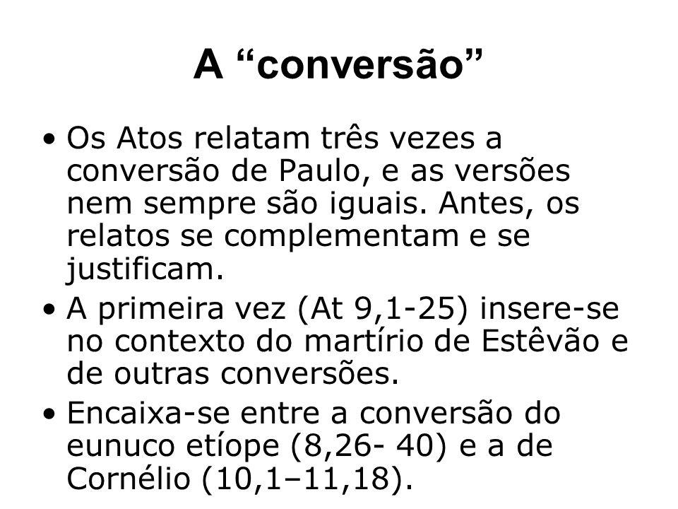 A conversão Os Atos relatam três vezes a conversão de Paulo, e as versões nem sempre são iguais. Antes, os relatos se complementam e se justificam. A