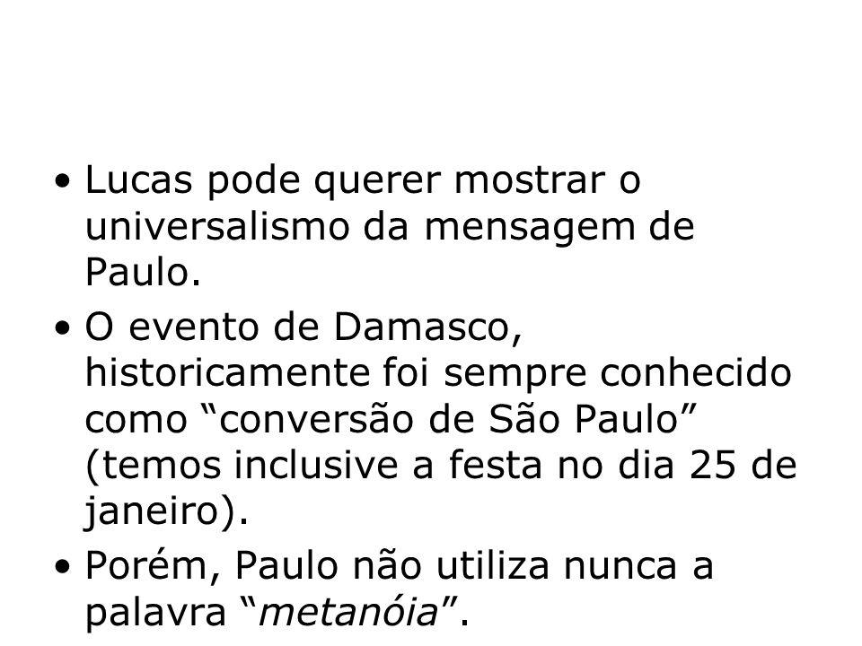 Lucas pode querer mostrar o universalismo da mensagem de Paulo. O evento de Damasco, historicamente foi sempre conhecido como conversão de São Paulo (