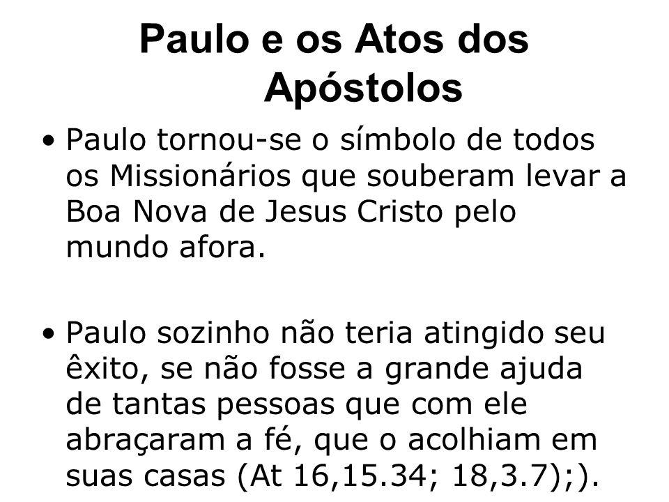 Paulo e os Atos dos Apóstolos Paulo tornou-se o símbolo de todos os Missionários que souberam levar a Boa Nova de Jesus Cristo pelo mundo afora.