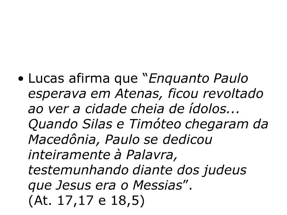 Lucas afirma que Enquanto Paulo esperava em Atenas, ficou revoltado ao ver a cidade cheia de ídolos...