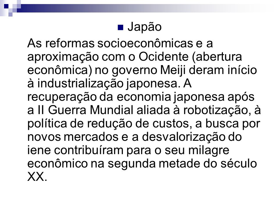 Japão As reformas socioeconômicas e a aproximação com o Ocidente (abertura econômica) no governo Meiji deram início à industrialização japonesa. A rec