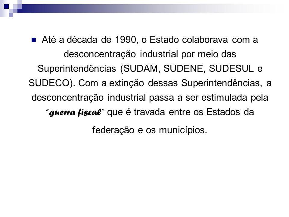 Até a década de 1990, o Estado colaborava com a desconcentração industrial por meio das Superintendências (SUDAM, SUDENE, SUDESUL e SUDECO). Com a ext