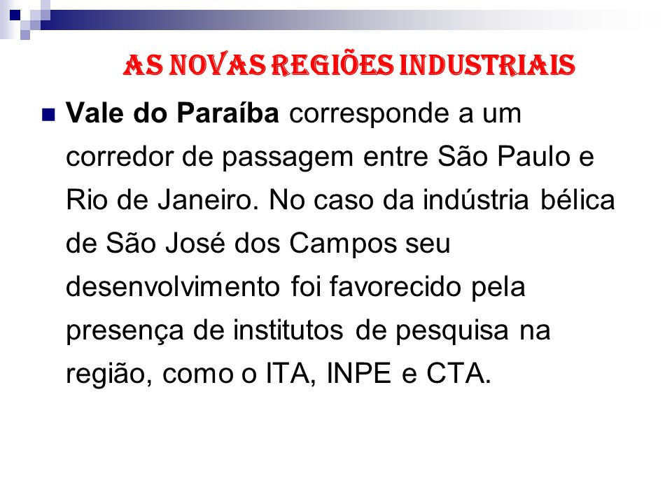 AS NOVAS REGIÕES INDUSTRIAIS Vale do Paraíba corresponde a um corredor de passagem entre São Paulo e Rio de Janeiro. No caso da indústria bélica de Sã
