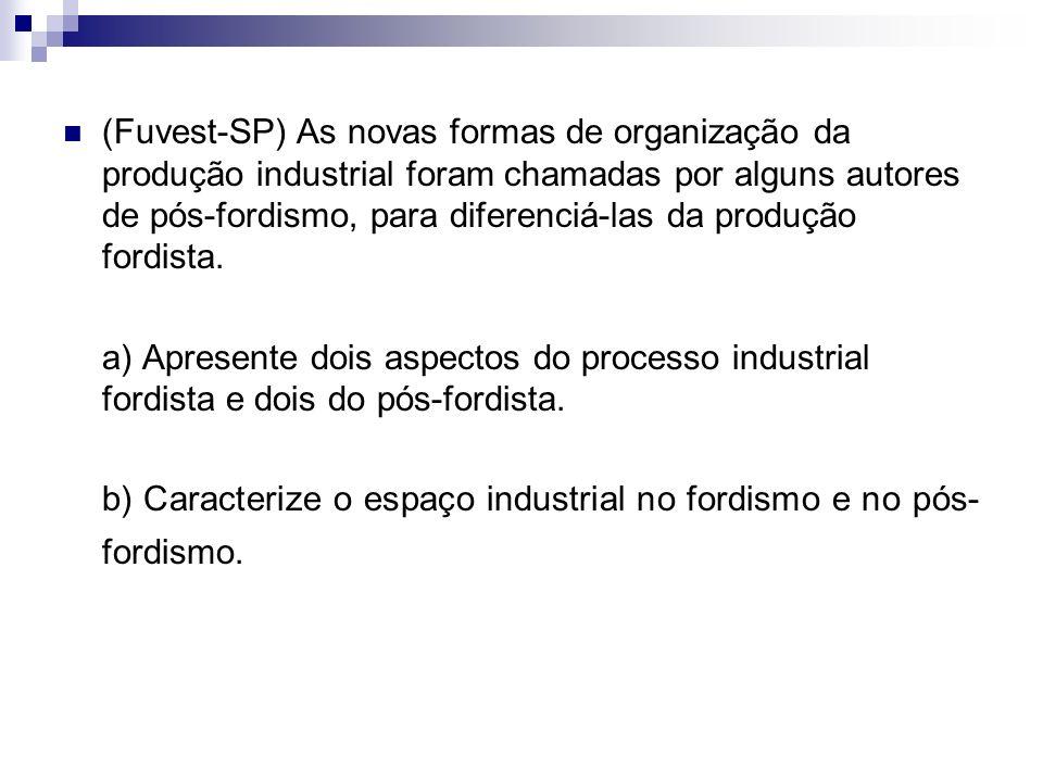 (Fuvest-SP) As novas formas de organização da produção industrial foram chamadas por alguns autores de pós-fordismo, para diferenciá-las da produção f