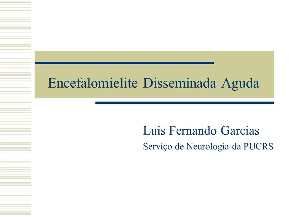 Encefalomielite Disseminada Aguda ADEM: doença inflamatória-desmielinizante aguda do SNC e mediada imunologicamente Pós-infecção viral: encefalomielite pós-infecciosa Vacinação: encefalomielite pós-vacinal Espontânea