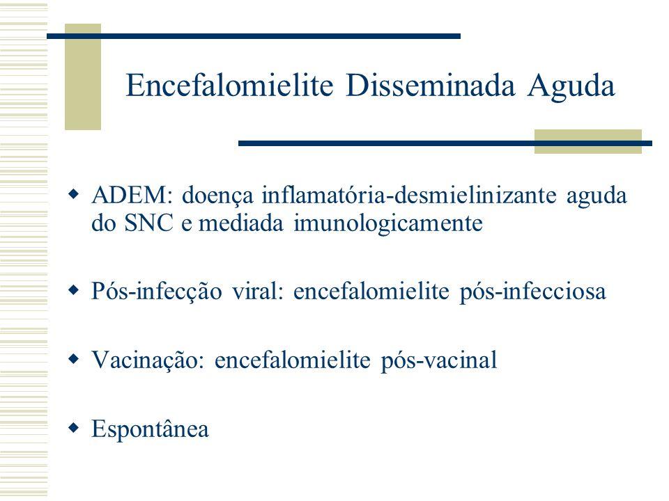 ADEM – Diagnóstico diferencial Encefalites Esclerose múltipla Vasculites Leucoencefalopatia multifocal progressiva Neurosarcoidose Panencefalite Leucodistrofias, encefalopatias mitocondiais e pós-quimio e radioterapia