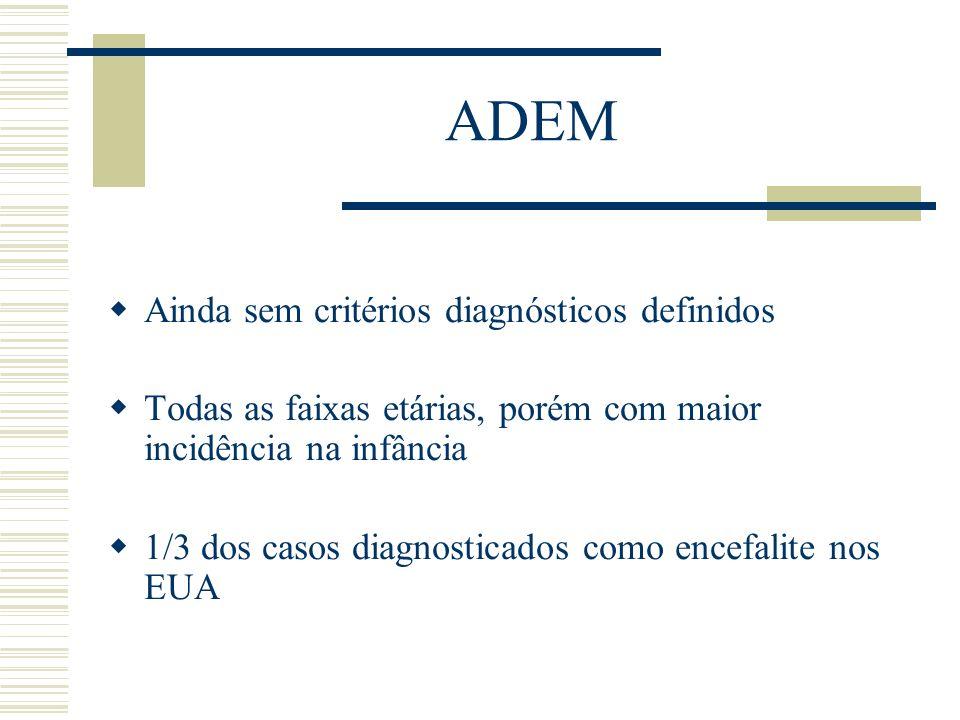 ADEM Ainda sem critérios diagnósticos definidos Todas as faixas etárias, porém com maior incidência na infância 1/3 dos casos diagnosticados como ence