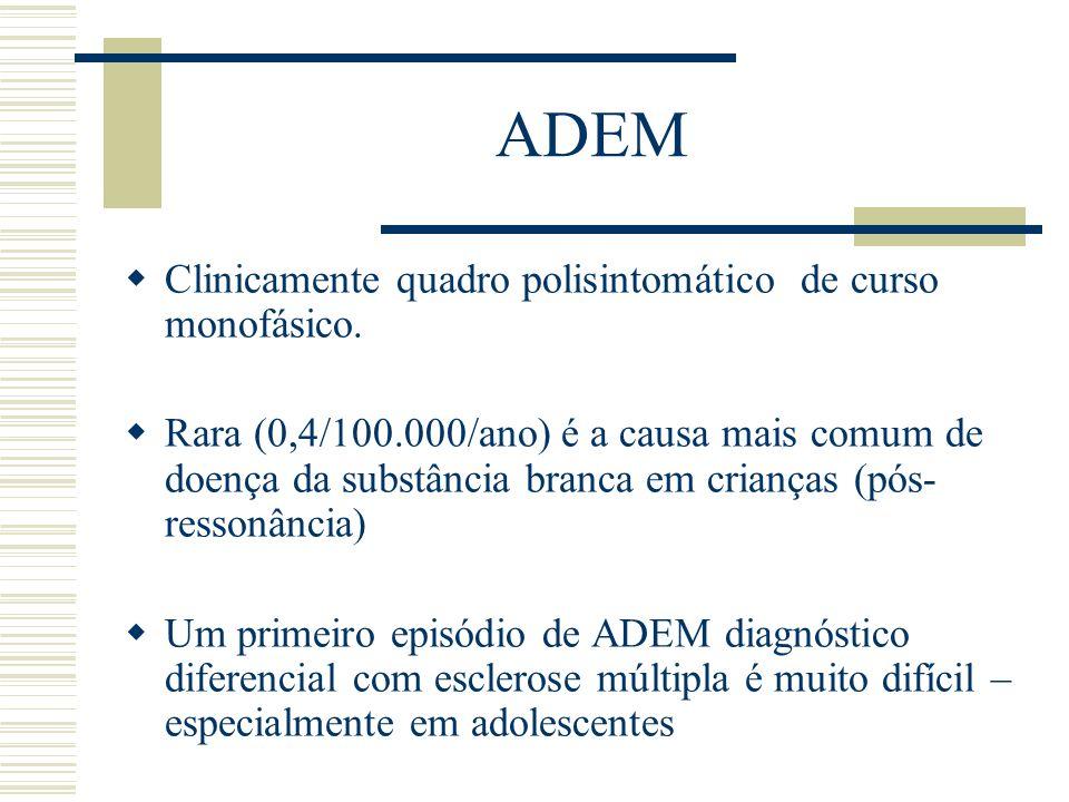 ADEM Clinicamente quadro polisintomático de curso monofásico. Rara (0,4/100.000/ano) é a causa mais comum de doença da substância branca em crianças (