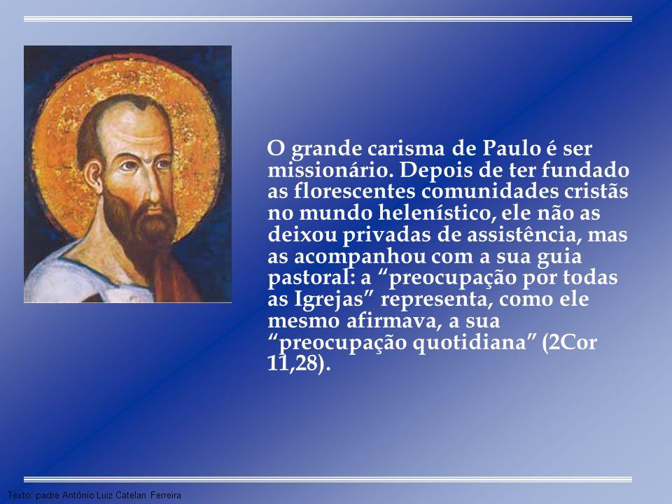 Texto: padre Antônio Luiz Catelan Ferreira O grande carisma de Paulo é ser missionário. Depois de ter fundado as florescentes comunidades cristãs no m