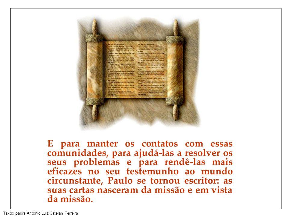 Texto: padre Antônio Luiz Catelan Ferreira Paulo conhecia o bom funcionamento do correio do império romano e soube fazer deste meio, um instrumento de evangelização.
