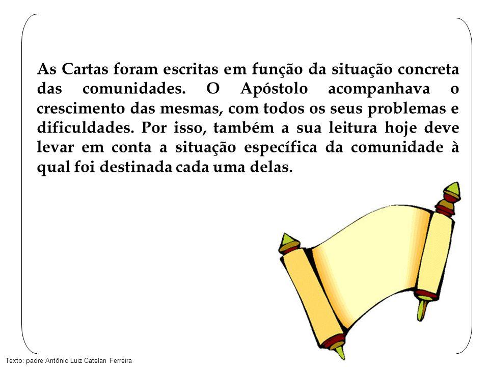Texto: padre Antônio Luiz Catelan Ferreira As Cartas foram escritas em função da situação concreta das comunidades. O Apóstolo acompanhava o crescimen
