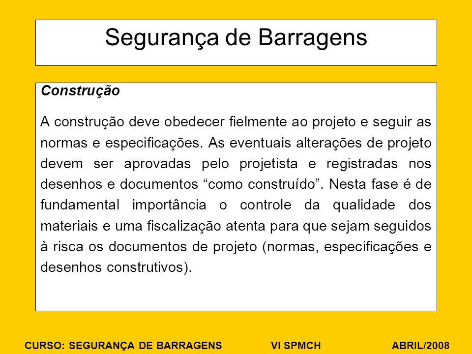 CURSO: SEGURANÇA DE BARRAGENS VI SPMCH ABRIL/2008 Segurança de Barragens Construção A construção deve obedecer fielmente ao projeto e seguir as normas e especificações.
