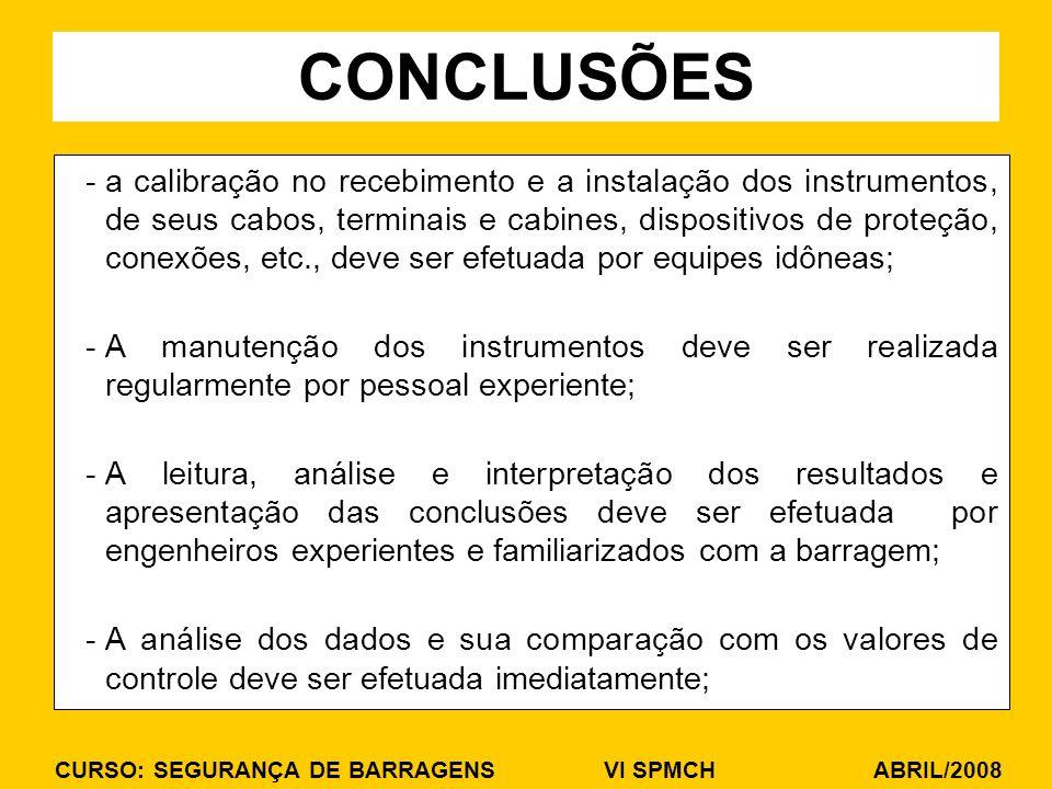 CURSO: SEGURANÇA DE BARRAGENS VI SPMCH ABRIL/2008 -a calibração no recebimento e a instalação dos instrumentos, de seus cabos, terminais e cabines, di