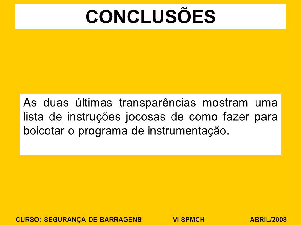 CURSO: SEGURANÇA DE BARRAGENS VI SPMCH ABRIL/2008 As duas últimas transparências mostram uma lista de instruções jocosas de como fazer para boicotar o programa de instrumentação.