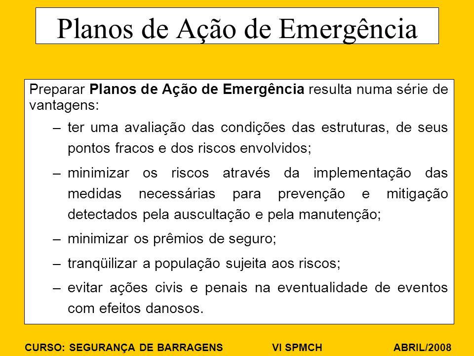 CURSO: SEGURANÇA DE BARRAGENS VI SPMCH ABRIL/2008 Planos de Ação de Emergência Preparar Planos de Ação de Emergência resulta numa série de vantagens: