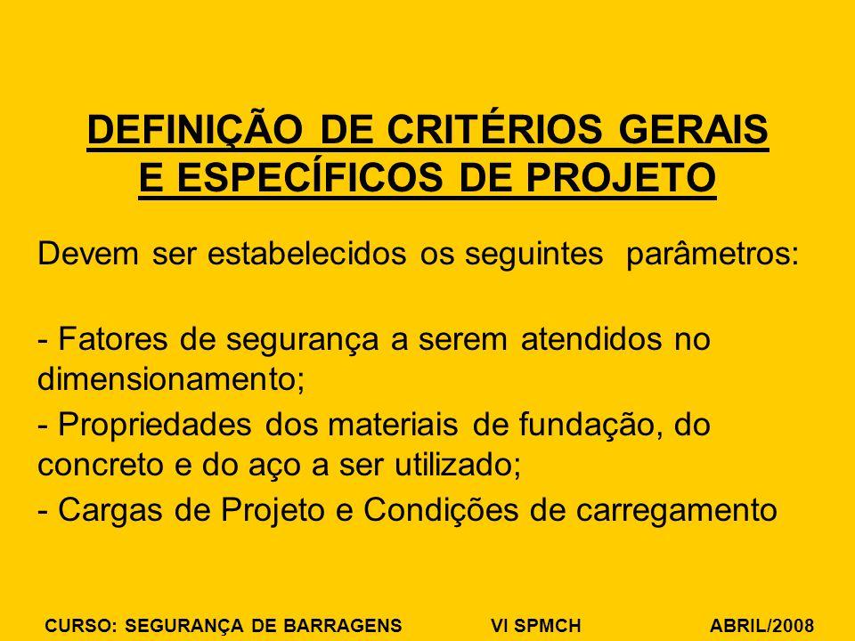CURSO: SEGURANÇA DE BARRAGENS VI SPMCH ABRIL/2008 DEFINIÇÃO DE CRITÉRIOS GERAIS E ESPECÍFICOS DE PROJETO Devem ser estabelecidos os seguintes parâmetr