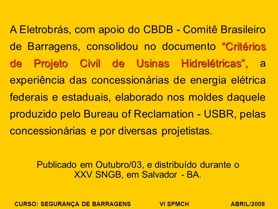 CURSO: SEGURANÇA DE BARRAGENS VI SPMCH ABRIL/2008 Critérios de Projeto Civil de Usinas Hidrelétricas, A Eletrobrás, com apoio do CBDB - Comitê Brasile