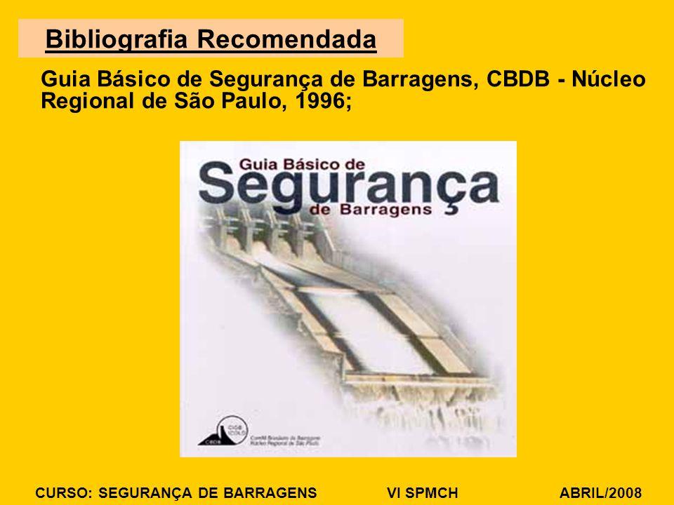 CURSO: SEGURANÇA DE BARRAGENS VI SPMCH ABRIL/2008 Guia Básico de Segurança de Barragens, CBDB - Núcleo Regional de São Paulo, 1996; Bibliografia Recom