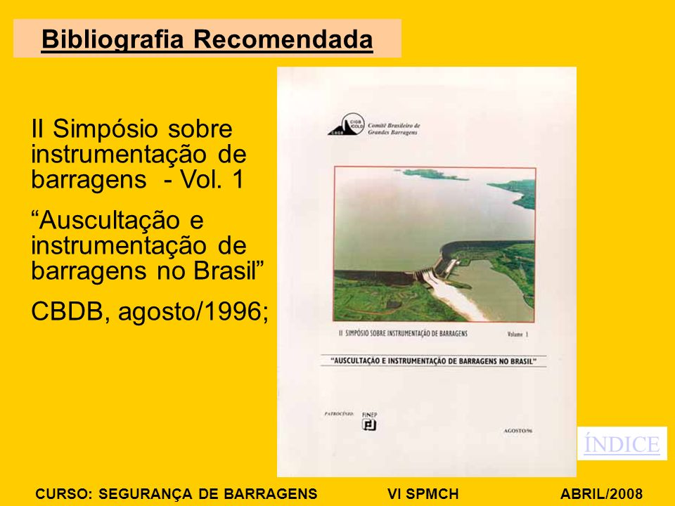 CURSO: SEGURANÇA DE BARRAGENS VI SPMCH ABRIL/2008 II Simpósio sobre instrumentação de barragens - Vol. 1 Auscultação e instrumentação de barragens no