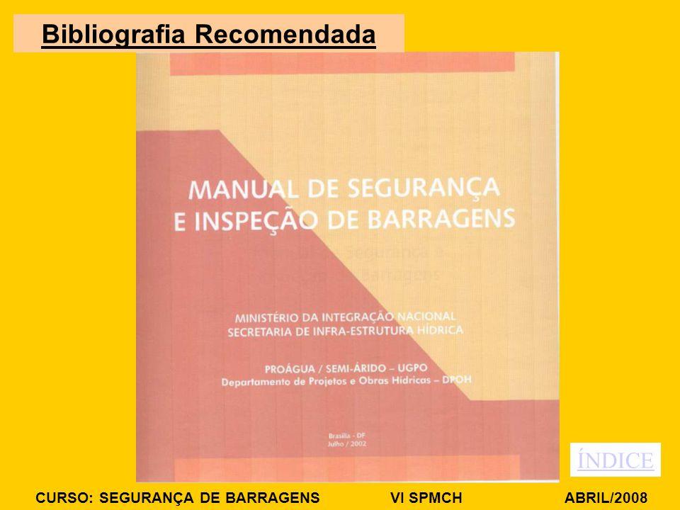 CURSO: SEGURANÇA DE BARRAGENS VI SPMCH ABRIL/2008 ÍNDICE Bibliografia Recomendada