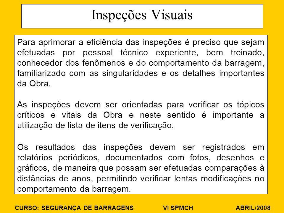 CURSO: SEGURANÇA DE BARRAGENS VI SPMCH ABRIL/2008 Inspeções Visuais Para aprimorar a eficiência das inspeções é preciso que sejam efetuadas por pessoa