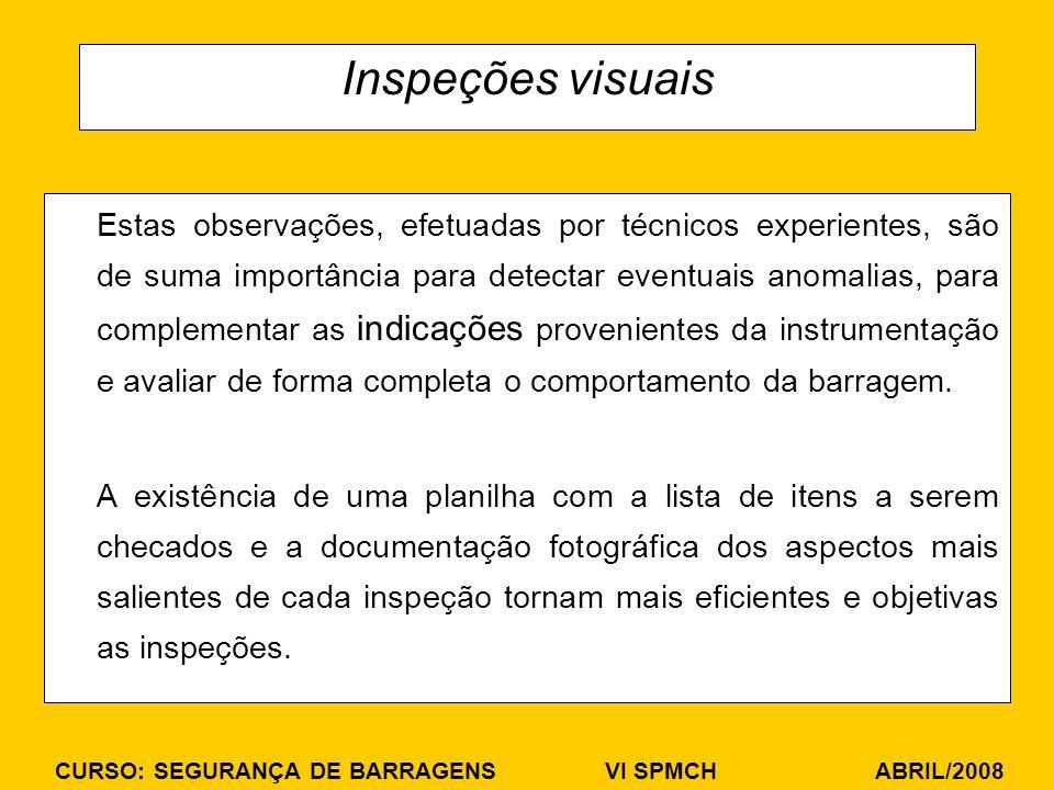 CURSO: SEGURANÇA DE BARRAGENS VI SPMCH ABRIL/2008 Inspeções visuais Estas observações, efetuadas por técnicos experientes, são de suma importância par