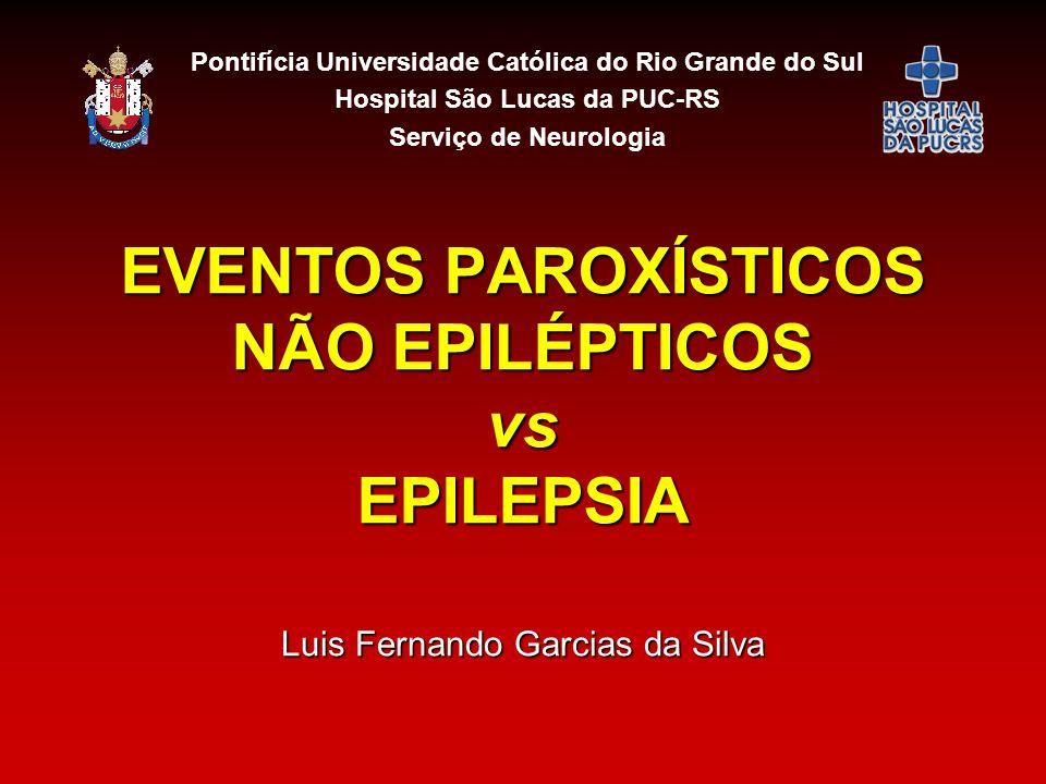 EVENTOS PAROXÍSTICOS NÃO EPILÉPTICOS vs EPILEPSIA Luis Fernando Garcias da Silva Pontifícia Universidade Católica do Rio Grande do Sul Hospital São Lu