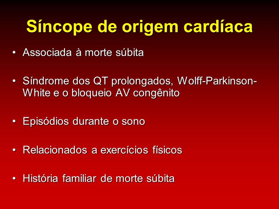 Síncope de origem cardíaca Associada à morte súbitaAssociada à morte súbita Síndrome dos QT prolongados, Wolff-Parkinson- White e o bloqueio AV congên