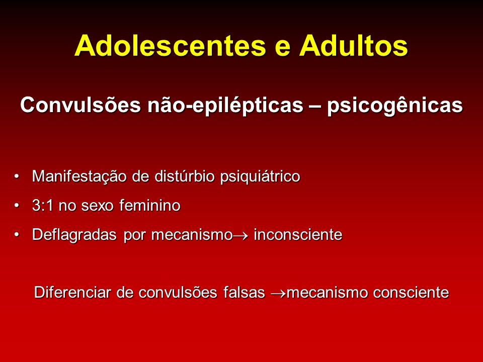Adolescentes e Adultos Convulsões não-epilépticas – psicogênicas Manifestação de distúrbio psiquiátricoManifestação de distúrbio psiquiátrico 3:1 no s